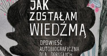 Dorota Masłowska, Jak zostałam wiedźmą
