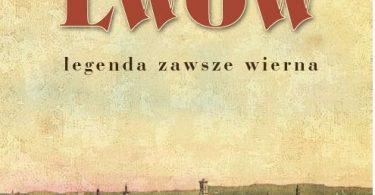 """Ryszard Jan Czarnowski, """"Lwów. Legenda zawsze wierna"""""""